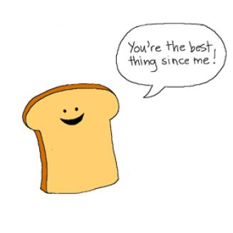 You're the Best Thing since Sliced Bread